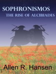 Sophronismos - The Rise of Alcibiades, by Allen R. Hansen